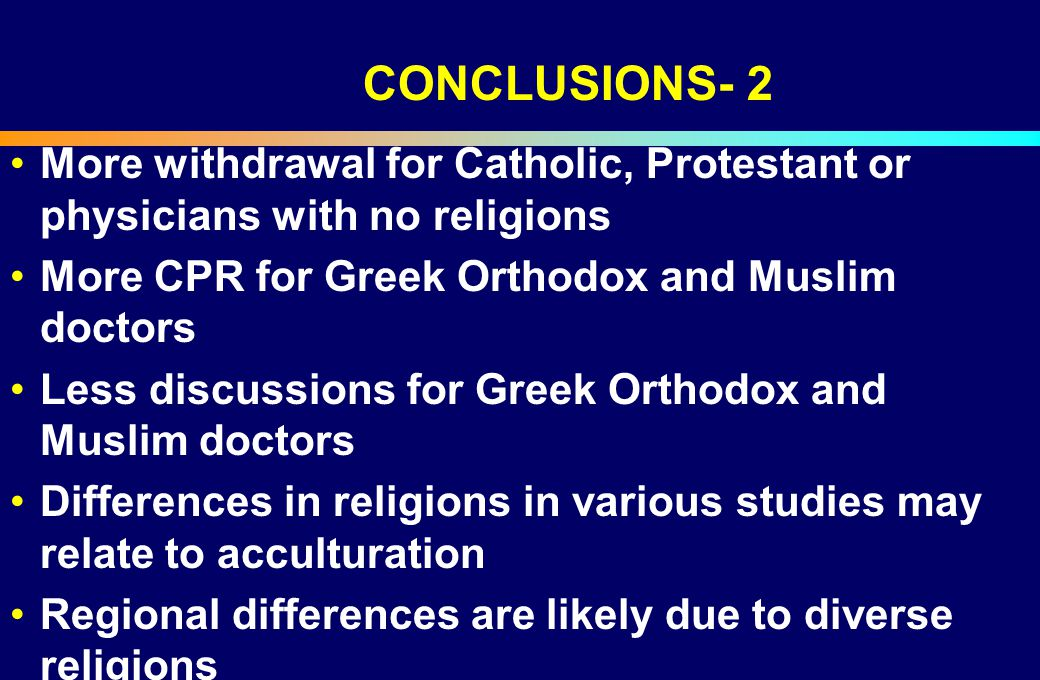 CONCLUSIONS- 2 More withdrawal for Catholic, Protestant or physicians with no religions. More CPR for Greek Orthodox and Muslim doctors.