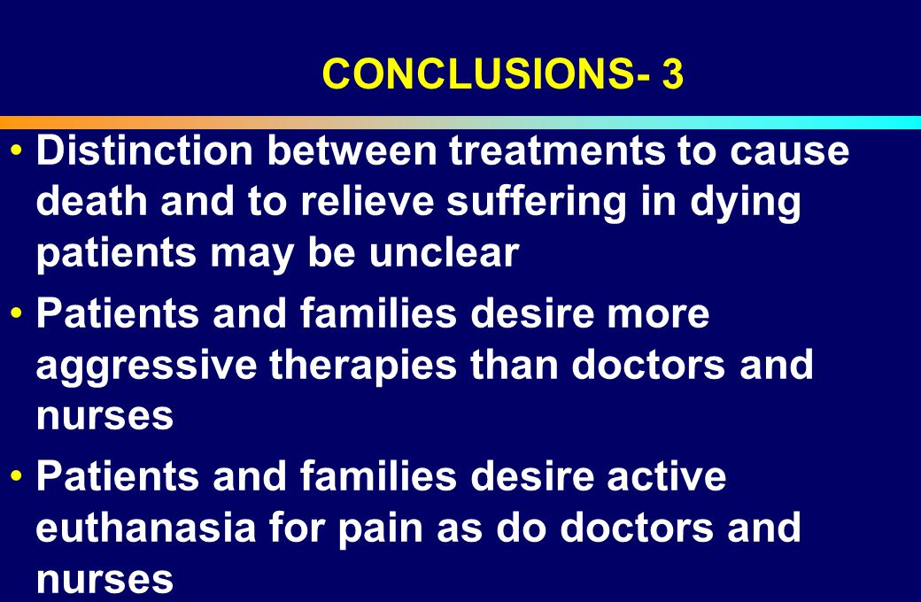 CONCLUSIONS- 3 Distinction between treatments to cause death and to relieve suffering in dying patients may be unclear.