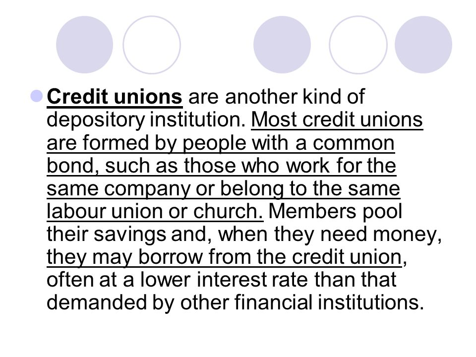 Credit unions are another kind of depository institution