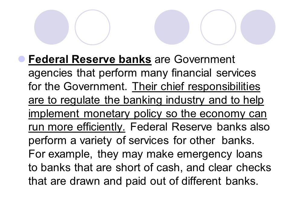 Federal Reserve banks are Government agencies that perform many financial services for the Government.