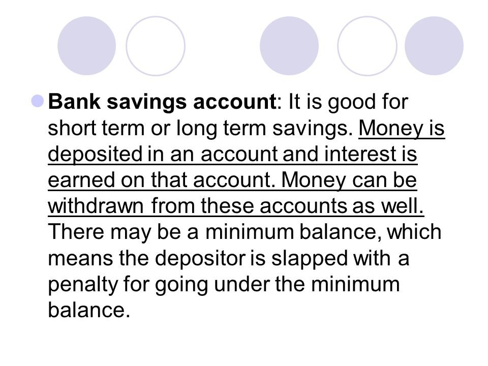Bank savings account: It is good for short term or long term savings