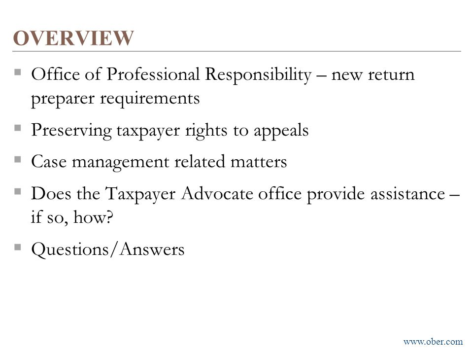 OVERVIEW Office of Professional Responsibility – new return preparer requirements. Preserving taxpayer rights to appeals.