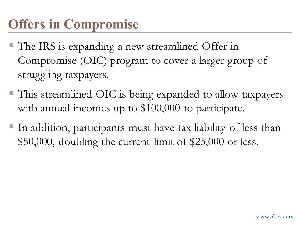Offers in Compromise The IRS is expanding a new streamlined Offer in Compromise (OIC) program to cover a larger group of struggling taxpayers.