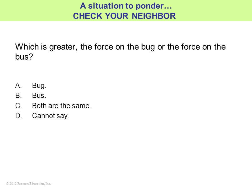 Which is greater, the force on the bug or the force on the bus