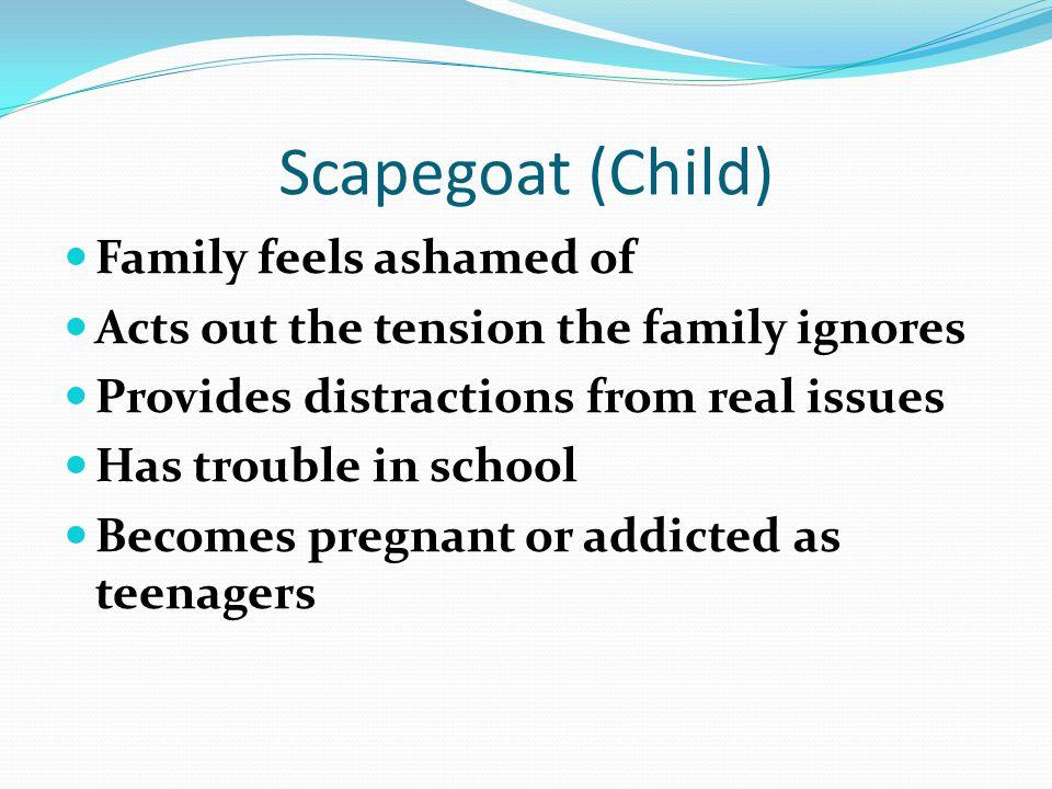 Scapegoat (Child) Family feels ashamed of