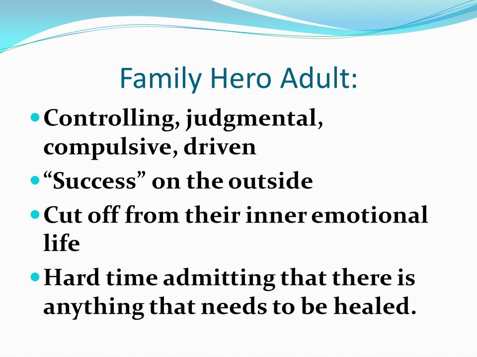 Family Hero Adult: Controlling, judgmental, compulsive, driven