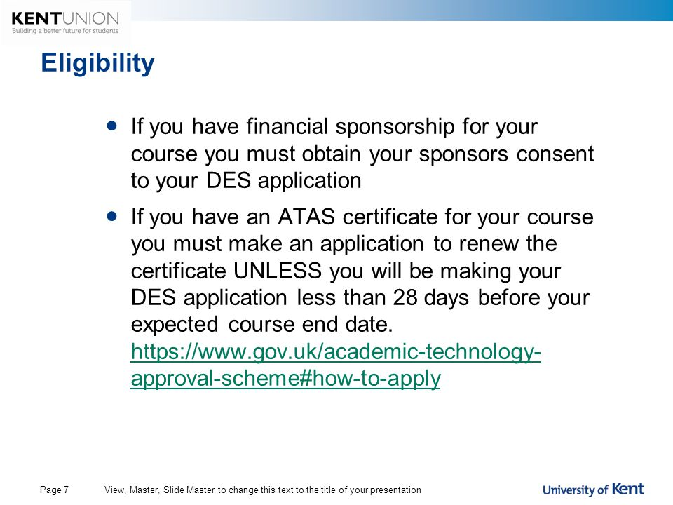 Eligibility If you have financial sponsorship for your course you must obtain your sponsors consent to your DES application.