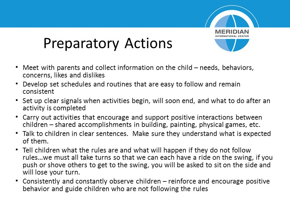Preparatory Actions Meet with parents and collect information on the child – needs, behaviors, concerns, likes and dislikes.