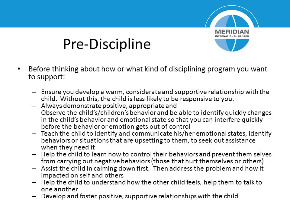 Pre-Discipline Before thinking about how or what kind of disciplining program you want to support: