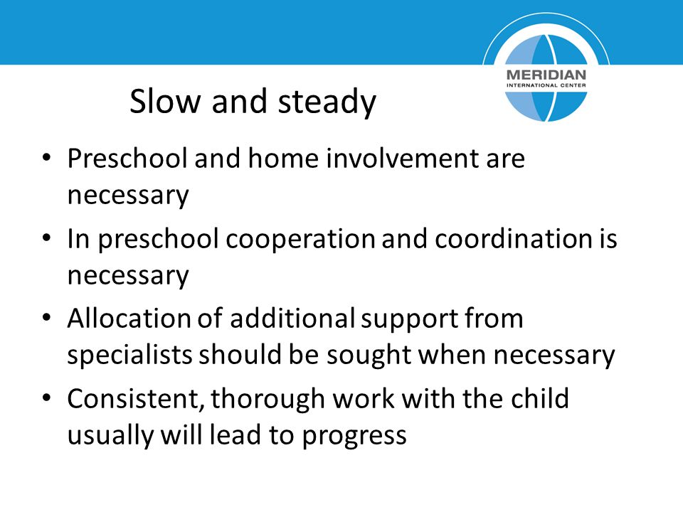Slow and steady Preschool and home involvement are necessary