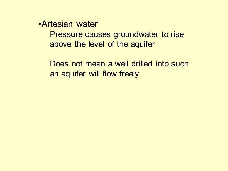 Artesian water Pressure causes groundwater to rise above the level of the aquifer.