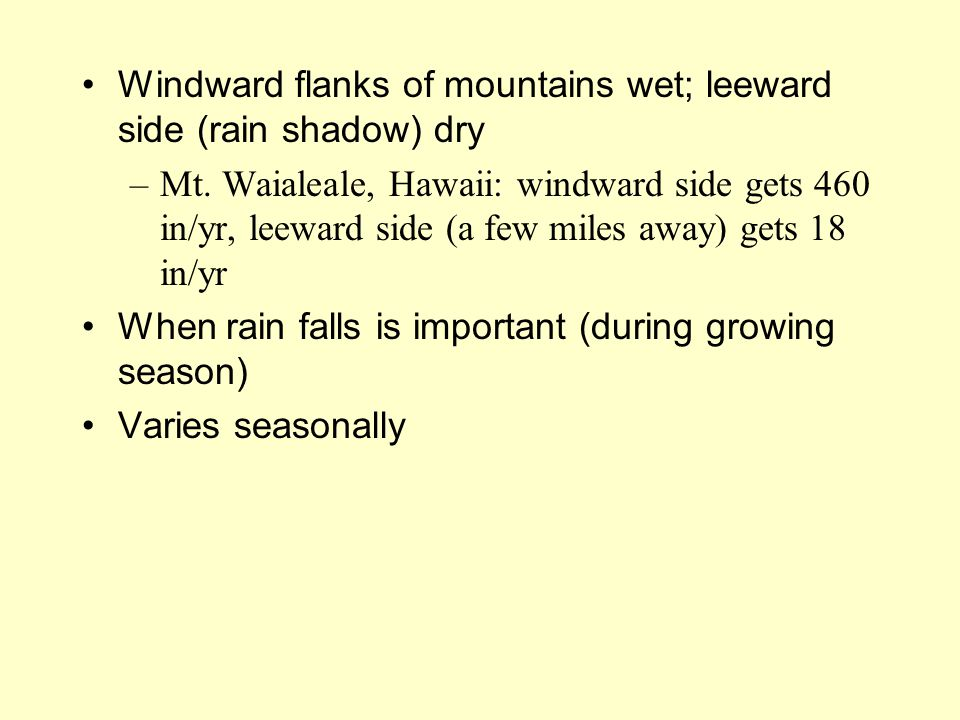 Windward flanks of mountains wet; leeward side (rain shadow) dry