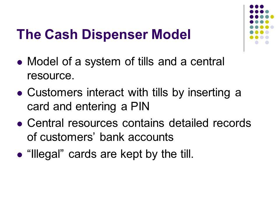The Cash Dispenser Model