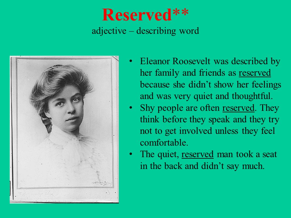 Reserved** adjective – describing word