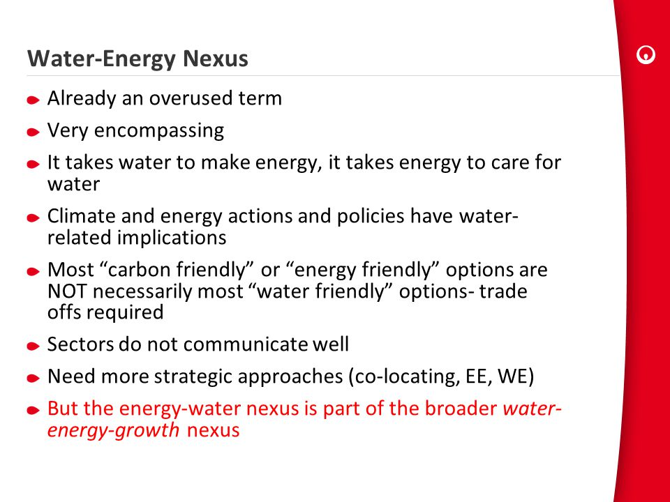 Water-Energy Nexus Already an overused term Very encompassing