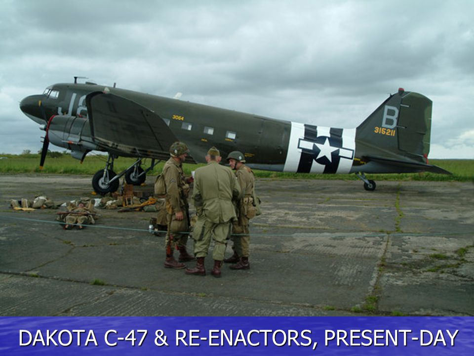 DAKOTA C-47 & RE-ENACTORS, PRESENT-DAY