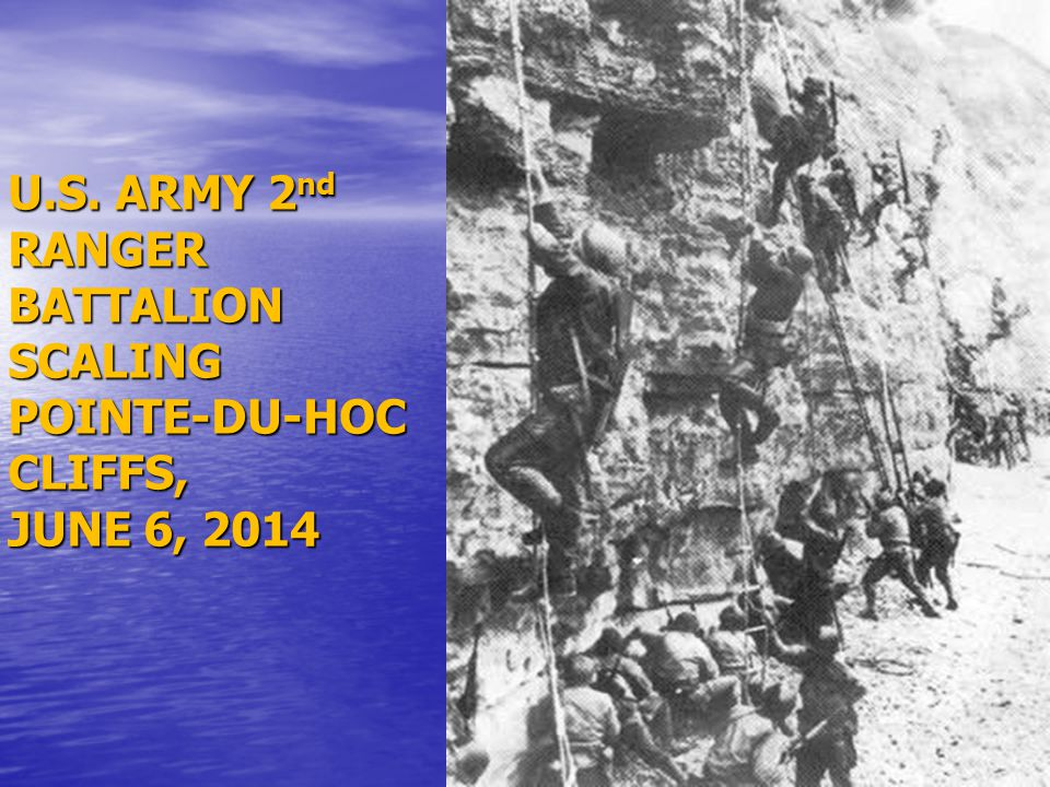 U.S. ARMY 2nd RANGER BATTALION SCALING POINTE-DU-HOC CLIFFS, JUNE 6, 2014