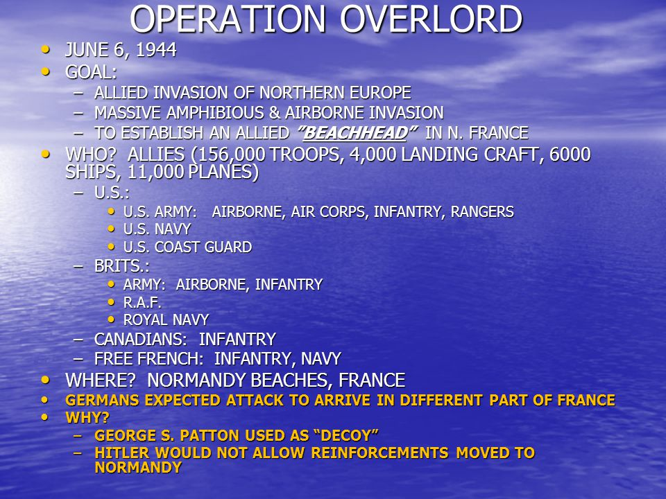 OPERATION OVERLORD JUNE 6, 1944 GOAL: