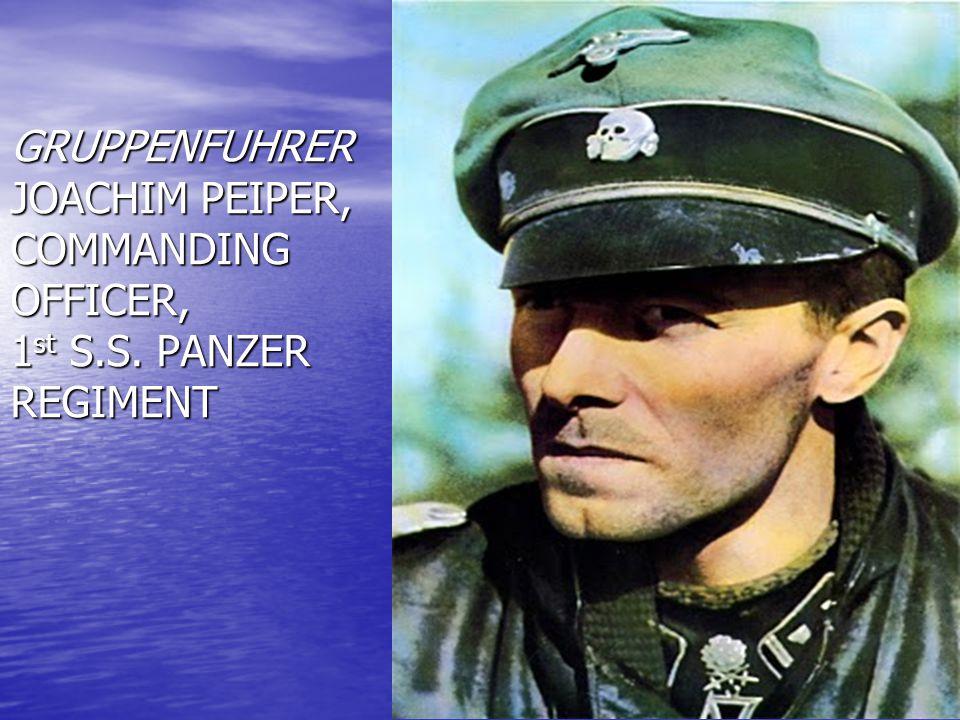 GRUPPENFUHRER JOACHIM PEIPER, COMMANDING OFFICER, 1st S. S