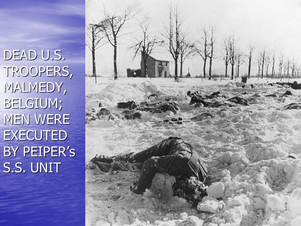 DEAD U. S. TROOPERS, MALMEDY, BELGIUM; MEN WERE EXECUTED BY PEIPER's S