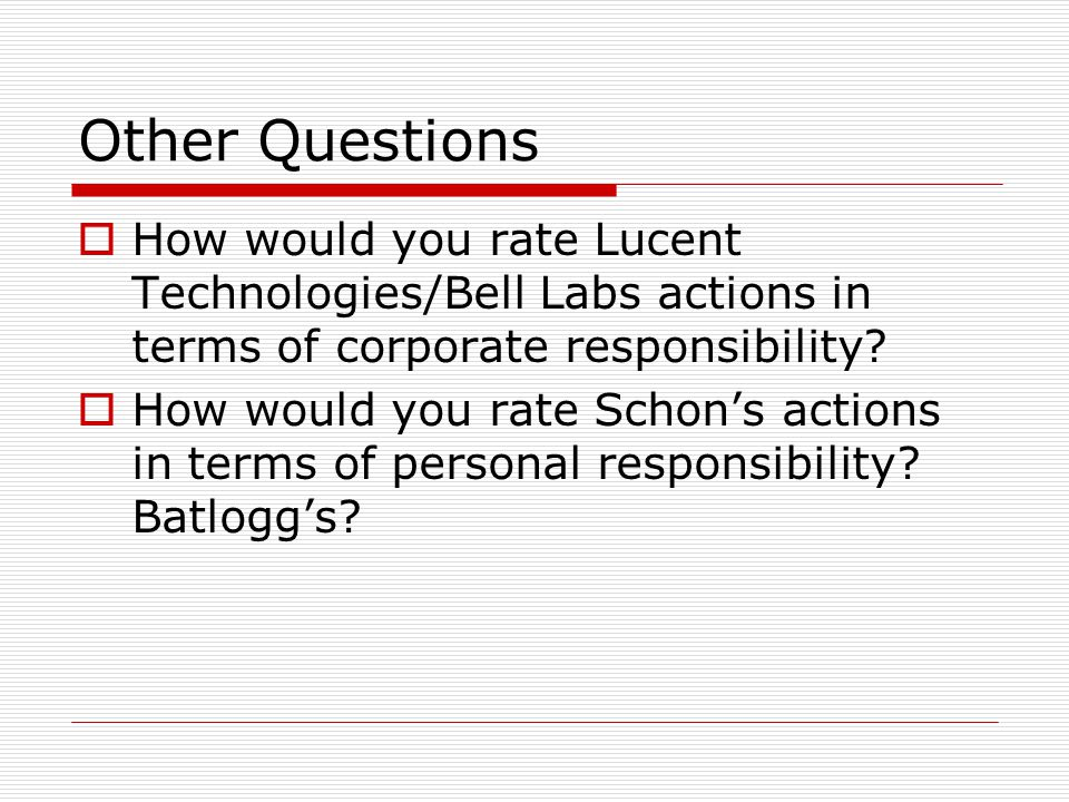 Other Questions How would you rate Lucent Technologies/Bell Labs actions in terms of corporate responsibility