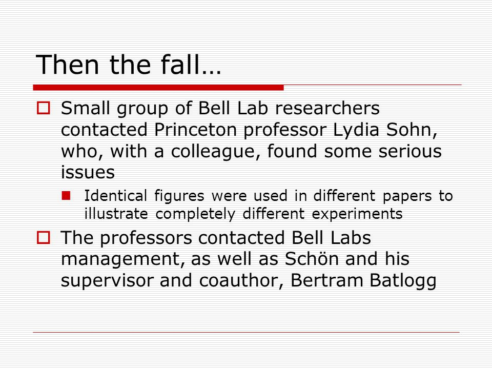 Then the fall… Small group of Bell Lab researchers contacted Princeton professor Lydia Sohn, who, with a colleague, found some serious issues.