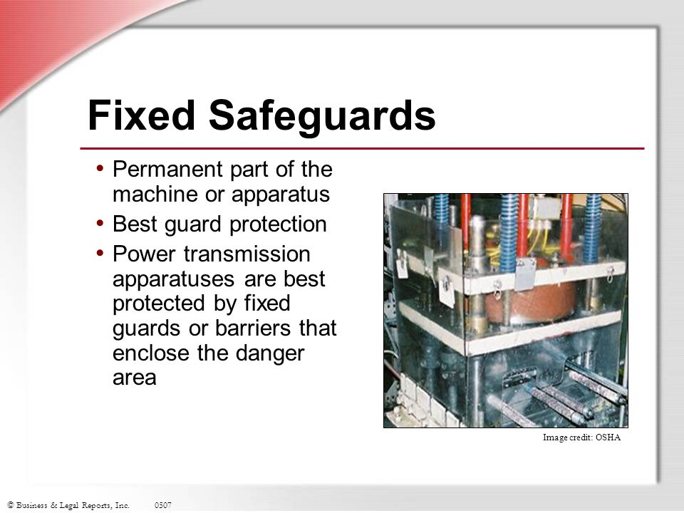 Fixed Safeguards Permanent part of the machine or apparatus