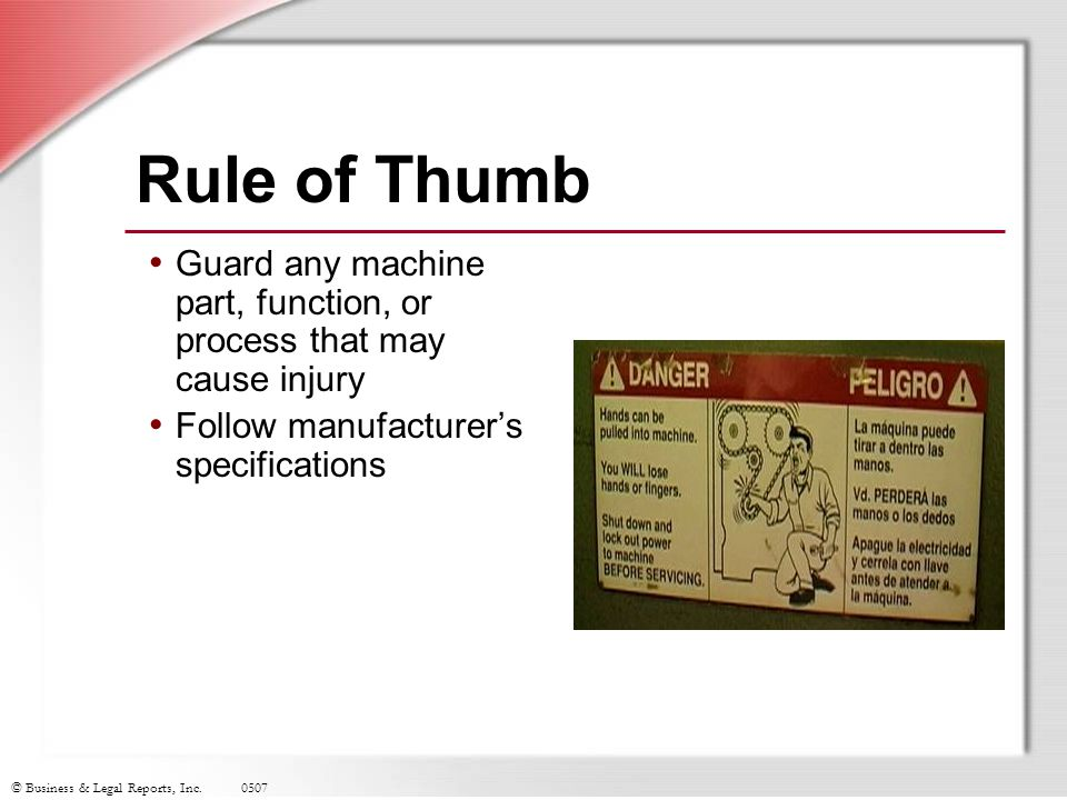 Rule of Thumb Guard any machine part, function, or process that may cause injury. Follow manufacturer's specifications.