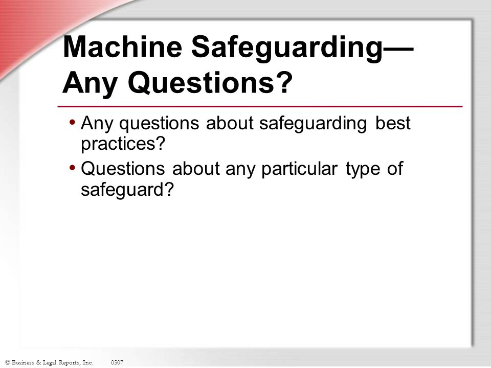 Machine Safeguarding— Any Questions