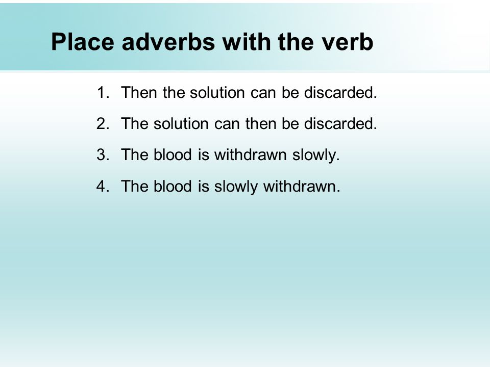 Place adverbs with the verb
