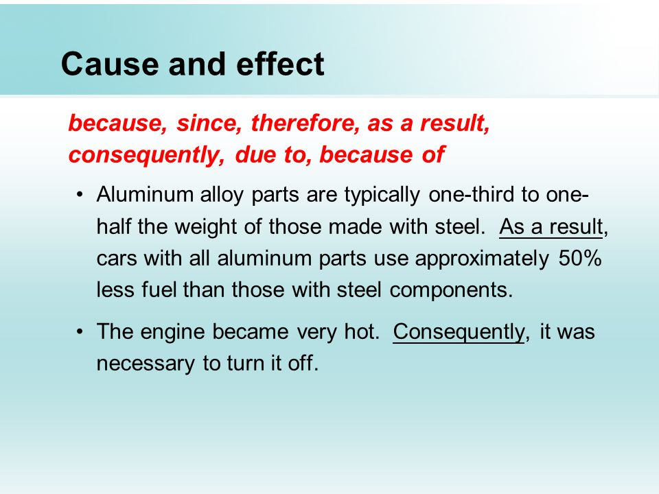 Cause and effect because, since, therefore, as a result,
