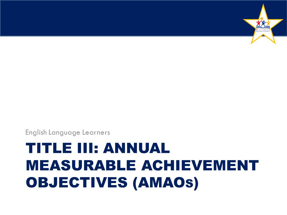 Title III: Annual Measurable Achievement Objectives (AMAOs)
