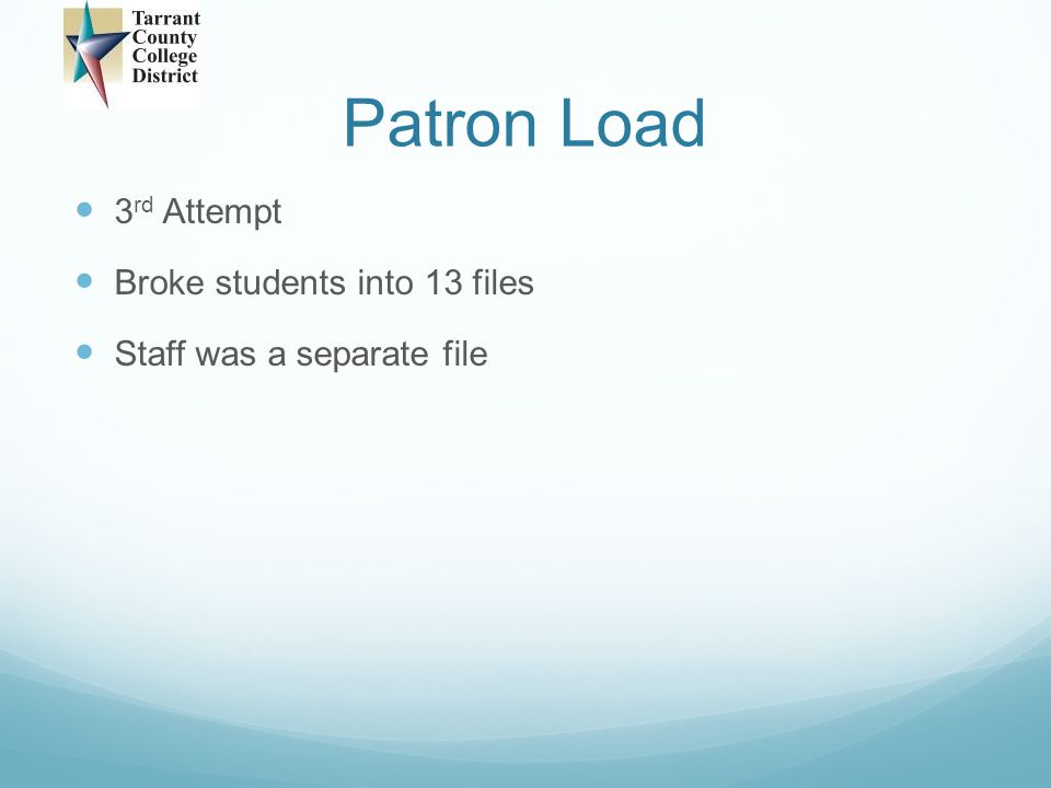 Patron Load 3rd Attempt Broke students into 13 files