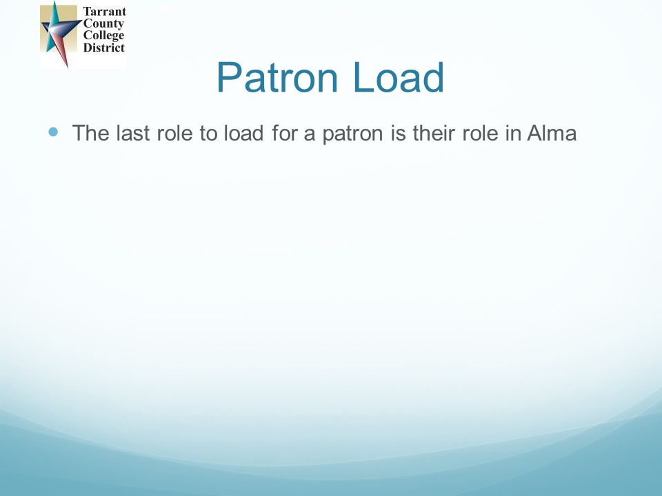 Patron Load The last role to load for a patron is their role in Alma