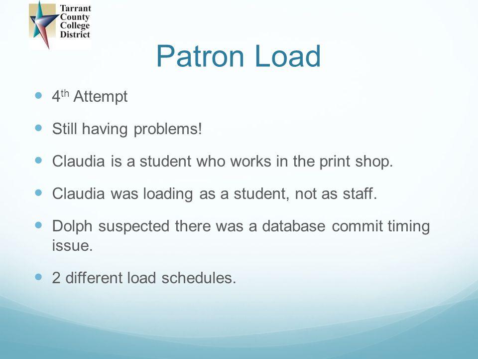 Patron Load 4th Attempt Still having problems!