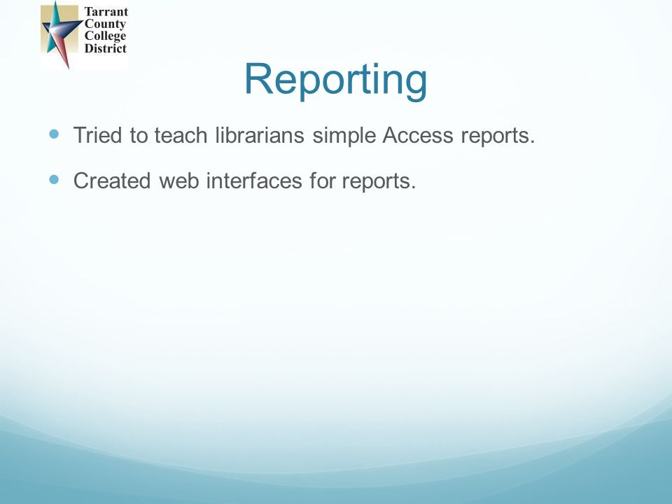 Reporting Tried to teach librarians simple Access reports.