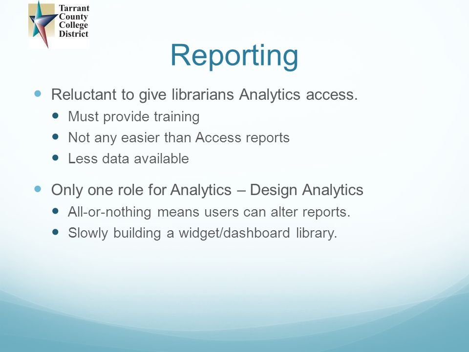 Reporting Reluctant to give librarians Analytics access.