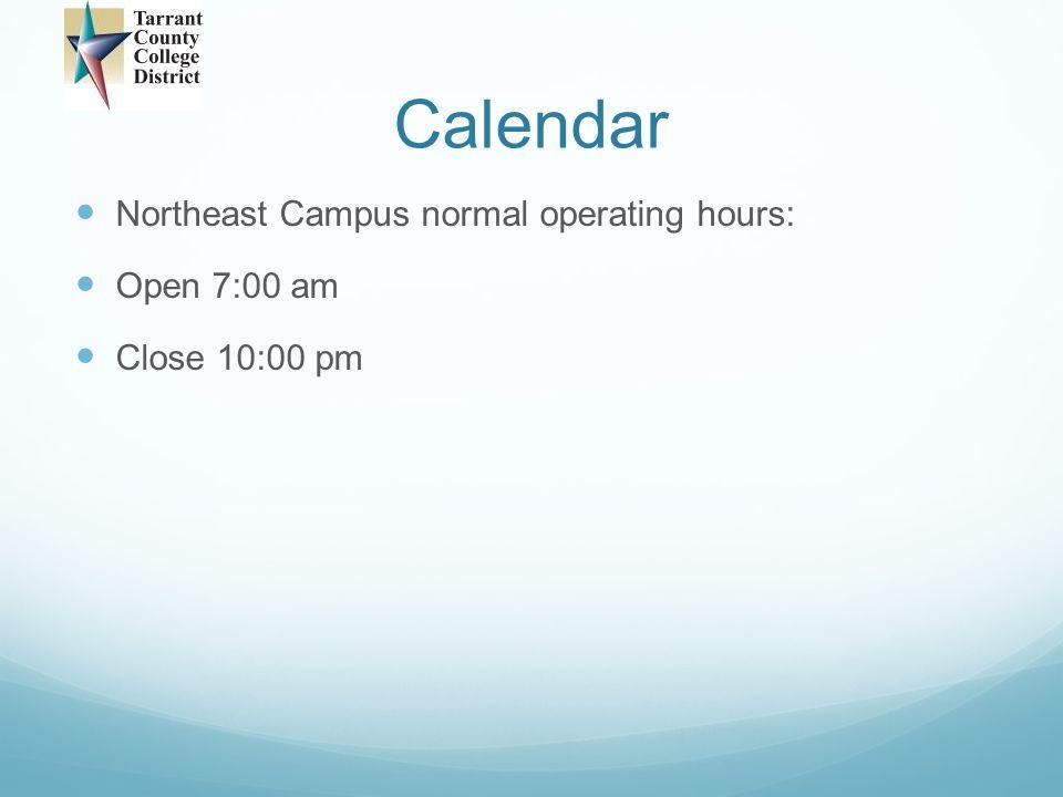 Calendar Northeast Campus normal operating hours: Open 7:00 am