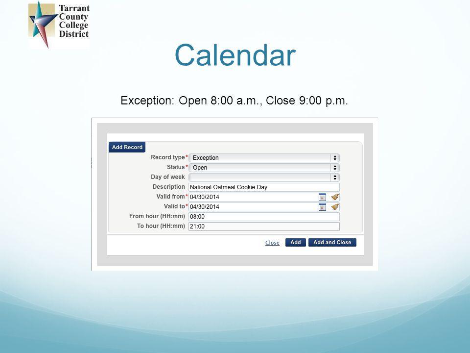 Exception: Open 8:00 a.m., Close 9:00 p.m.