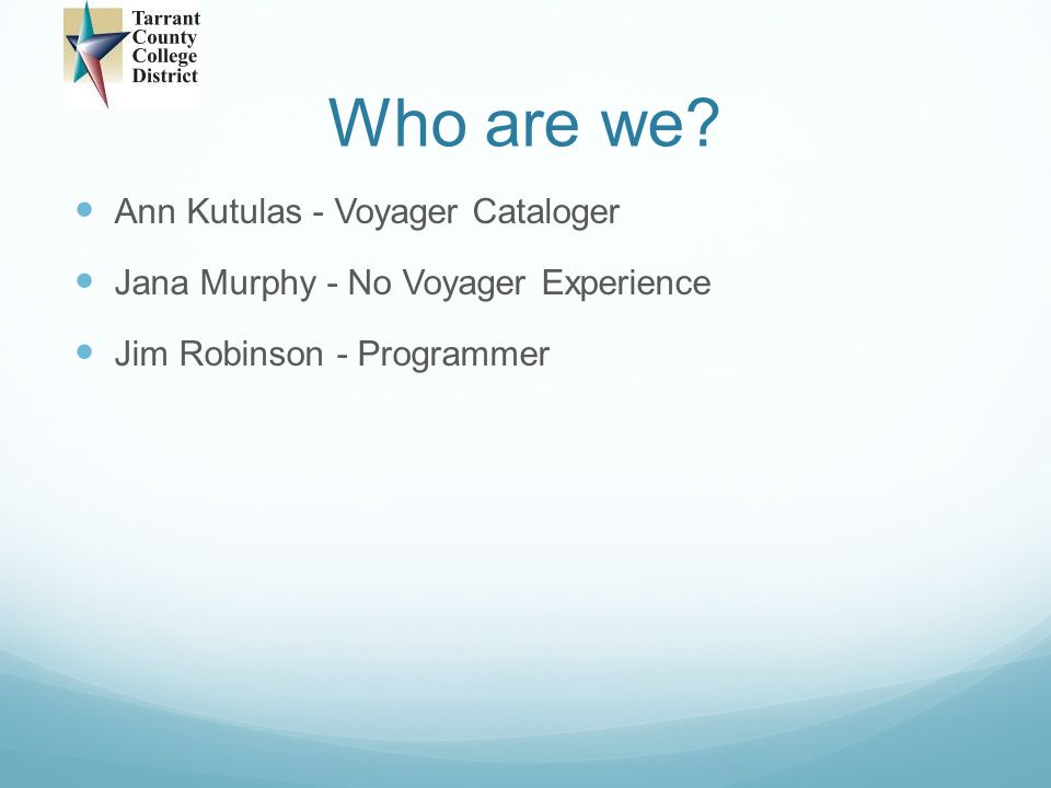 Who are we Ann Kutulas - Voyager Cataloger