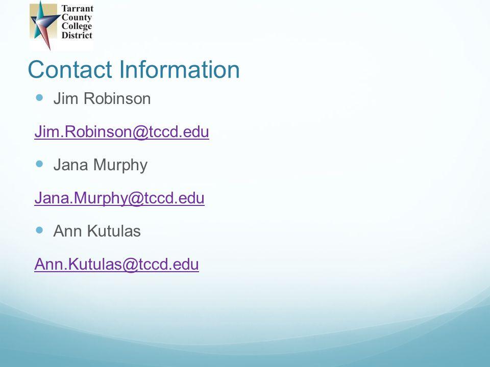 Contact Information Jim Robinson. Jim.Robinson@tccd.edu. Jana Murphy. Jana.Murphy@tccd.edu. Ann Kutulas.