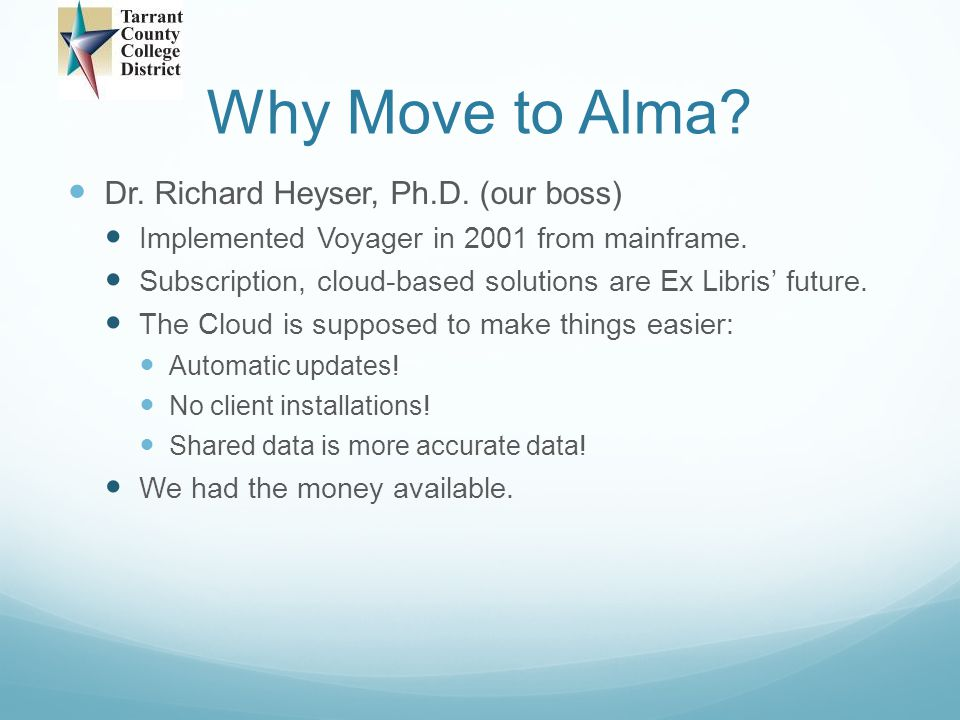Why Move to Alma Dr. Richard Heyser, Ph.D. (our boss)
