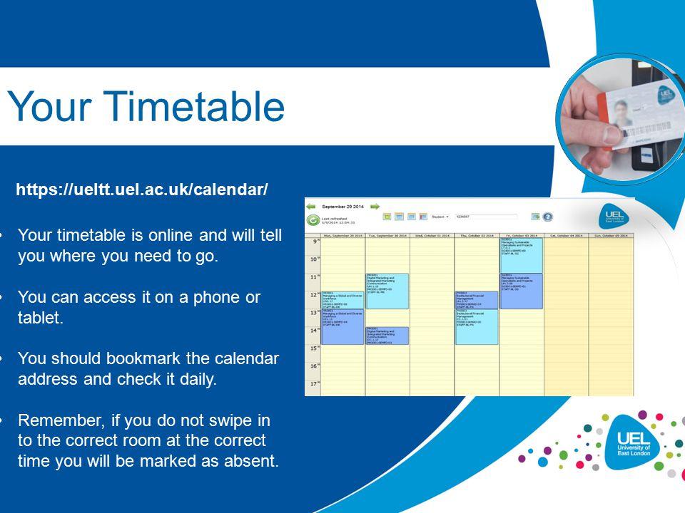 Your Timetable https://ueltt.uel.ac.uk/calendar/