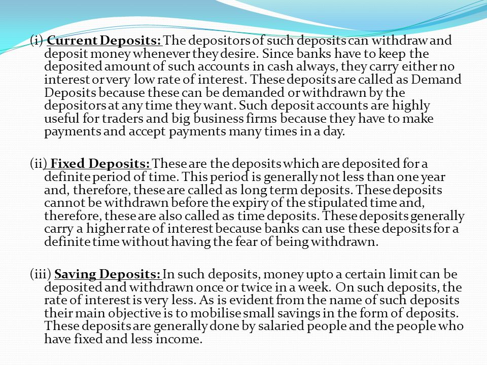 (i) Current Deposits: The depositors of such deposits can withdraw and deposit money when­ever they desire.