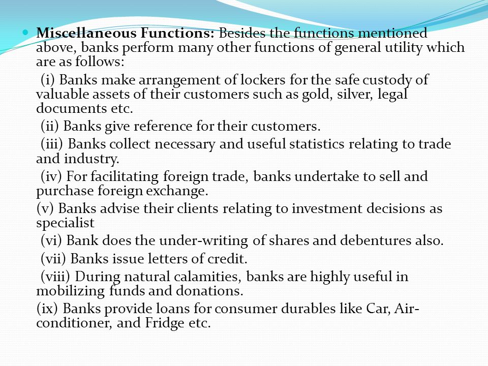 Miscellaneous Functions: Besides the functions mentioned above, banks perform many other functions of general utility which are as follows: