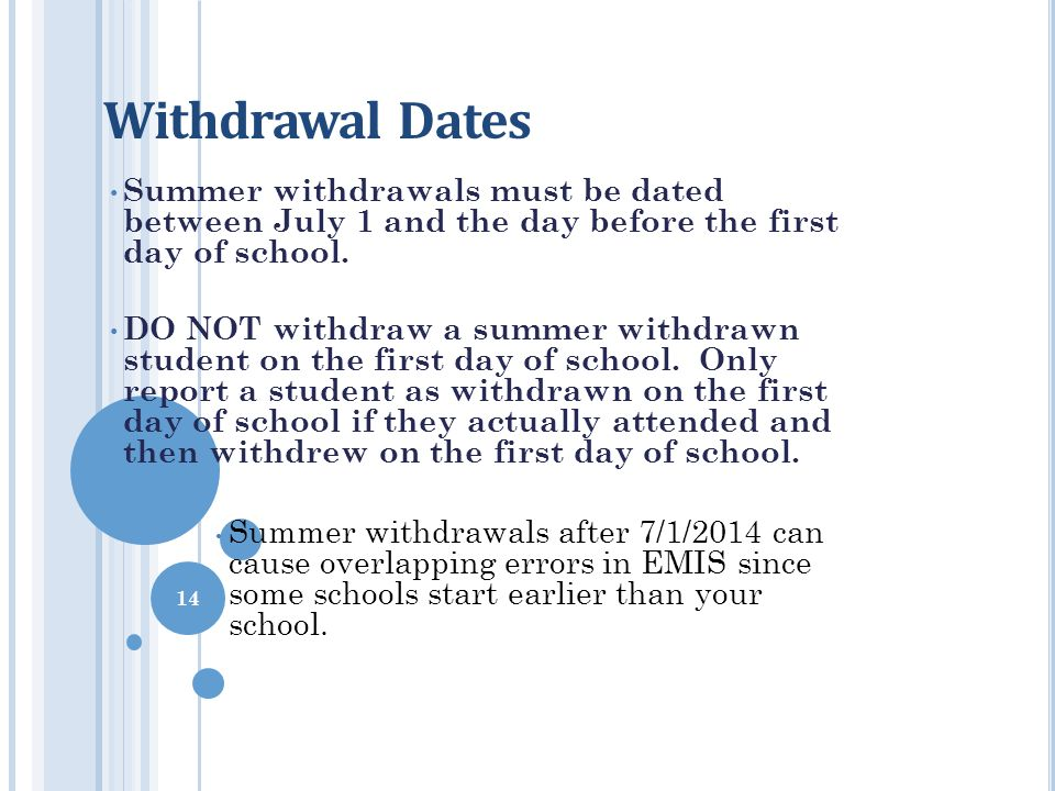 Withdrawal Dates Summer withdrawals must be dated between July 1 and the day before the first day of school.