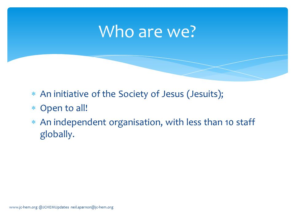 Who are we An initiative of the Society of Jesus (Jesuits);