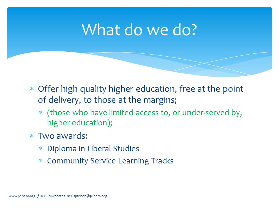 What do we do Offer high quality higher education, free at the point of delivery, to those at the margins;