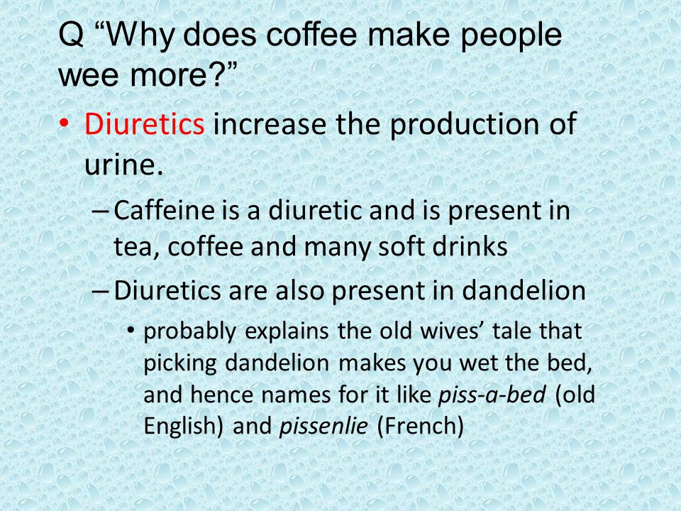Q Why does coffee make people wee more