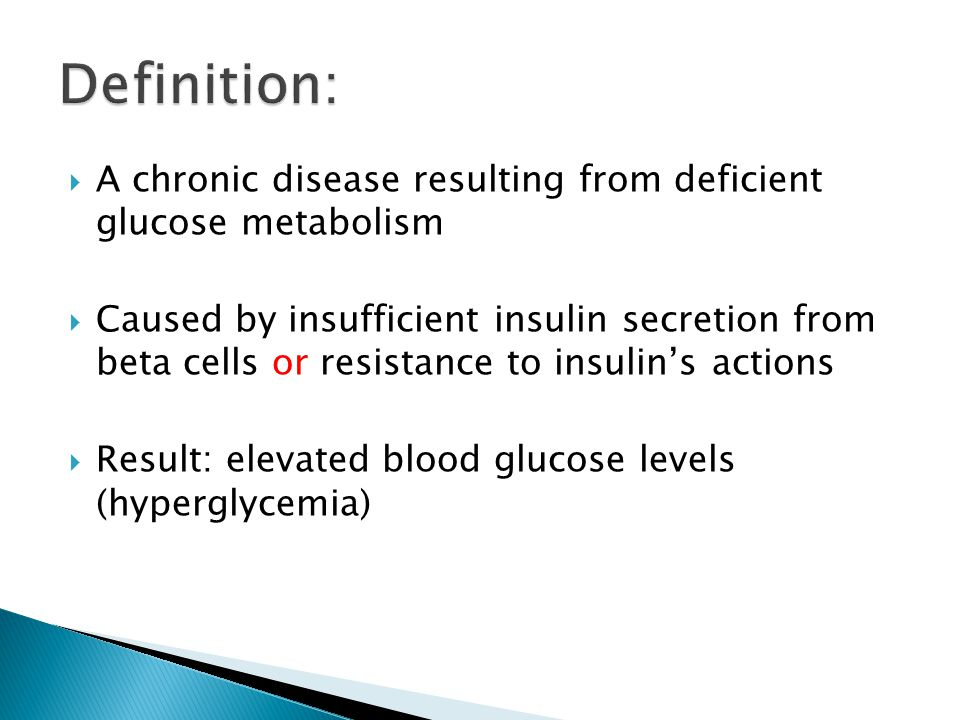 Definition: A chronic disease resulting from deficient glucose metabolism.